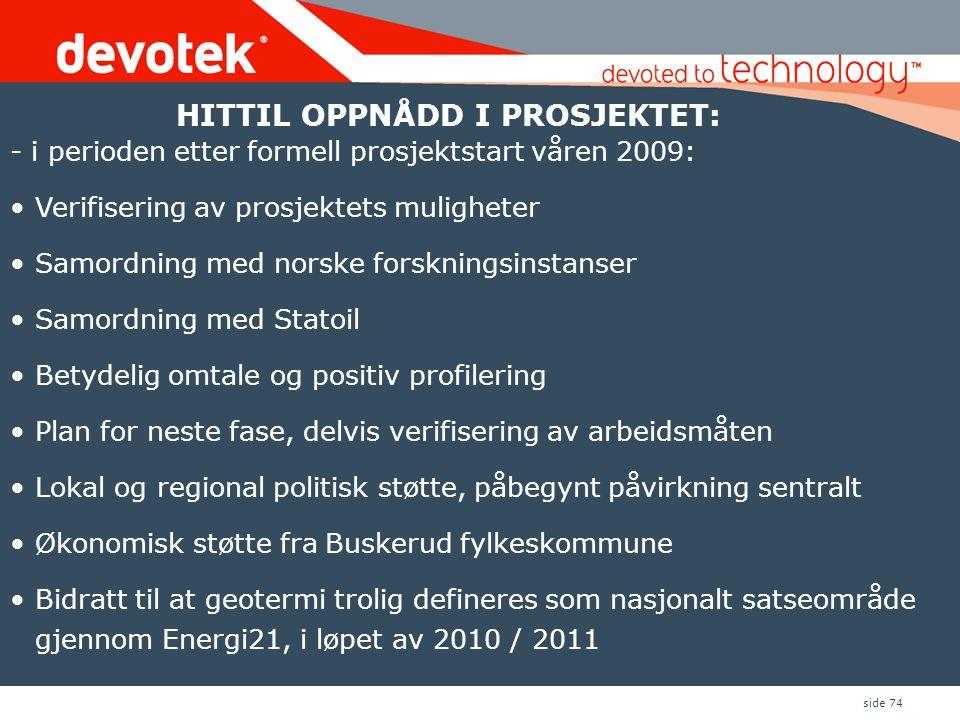 side 74 - i perioden etter formell prosjektstart våren 2009: •Verifisering av prosjektets muligheter •Samordning med norske forskningsinstanser •Samor