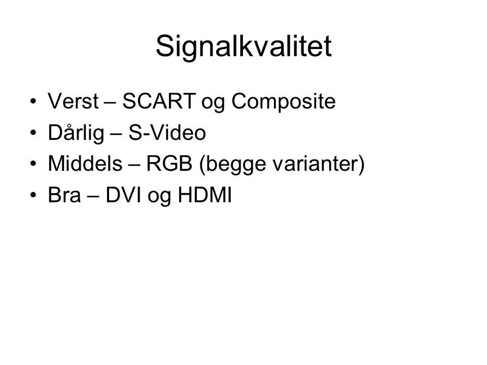 Signalkvalitet •Verst – SCART og Composite •Dårlig – S-Video •Middels – RGB (begge varianter) •Bra – DVI og HDMI