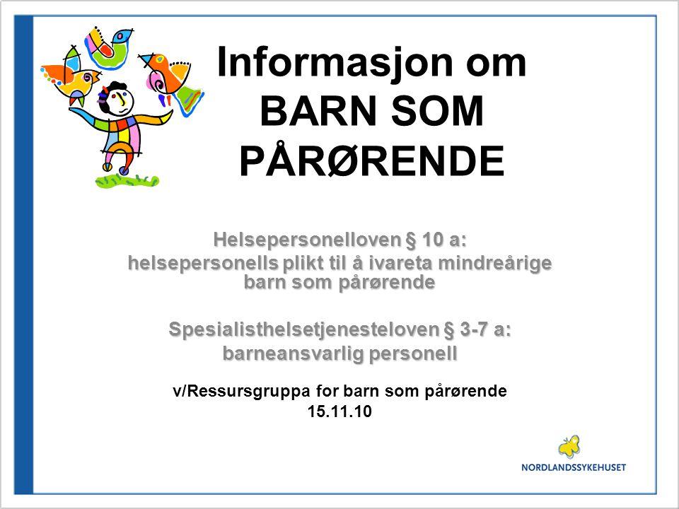 Verktøykasse… www.helse-nord.no/barn -som- paarøerende/www.helse-nord.no/barn -som- paarøerende/ - her finner du det meste: ressursperm, kartl.skjema, rutiner, Min bok, info.matriell foreldre www.vfb.nowww.vfb.no – voksne for barn www.sshf.nowww.sshf.no – Sørlandet sykehus - Barns Beste m/litteratur med mer www.bufetat.nowww.bufetat.no – brosjyrer med mer for barn, ungdom, familie, fagfolk www.kreftforeningen.nowww.kreftforeningen.no – brosjyrer&filmer barn, foreldre, fagfolk www.gyldendal.no/barn-og-ungdomwww.gyldendal.no/barn-og-ungdom - litteratur om/for ulike alderstrinn www.filmkick.nowww.filmkick.no – søk på filmtittel Min far er på video - når noen i familien er syk av kreft Han vil alltid være i hjertet mitt – når foreldre dør