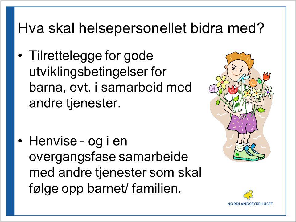 Hva skal helsepersonellet bidra med.•Tilrettelegge for gode utviklingsbetingelser for barna, evt.