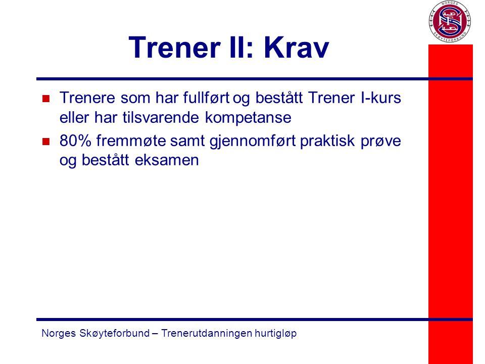 Norges Skøyteforbund – Trenerutdanningen hurtigløp Trener II: Krav n Trenere som har fullført og bestått Trener I-kurs eller har tilsvarende kompetans
