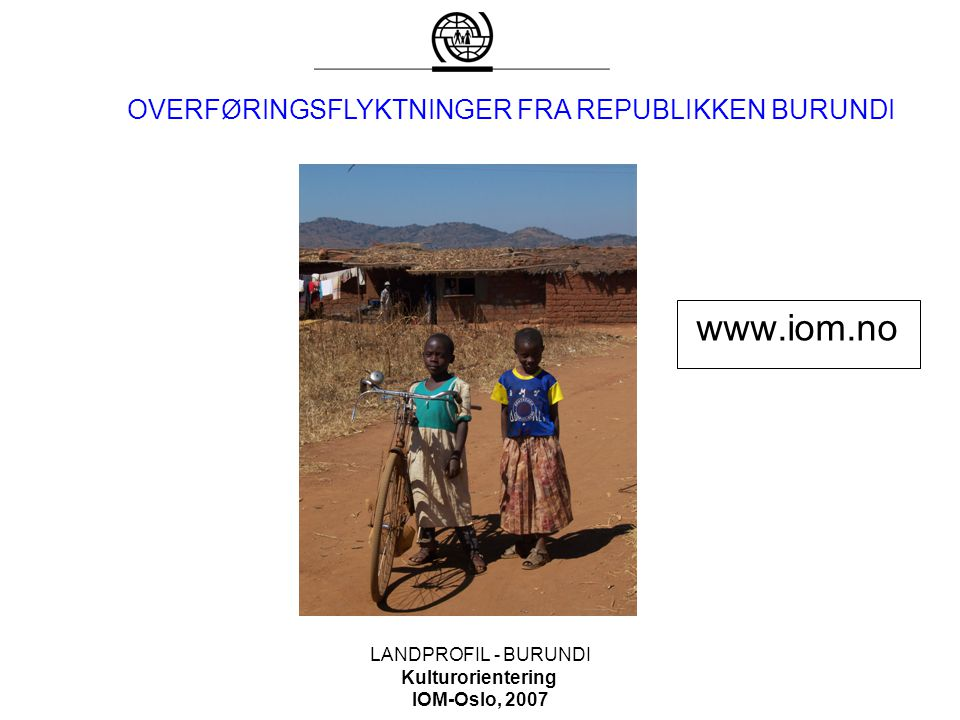 OVERFØRINGSFLYKTNINGER FRA REPUBLIKKEN BURUNDI LANDPROFIL - BURUNDI Kulturorientering IOM-Oslo, 2007 www.iom.no