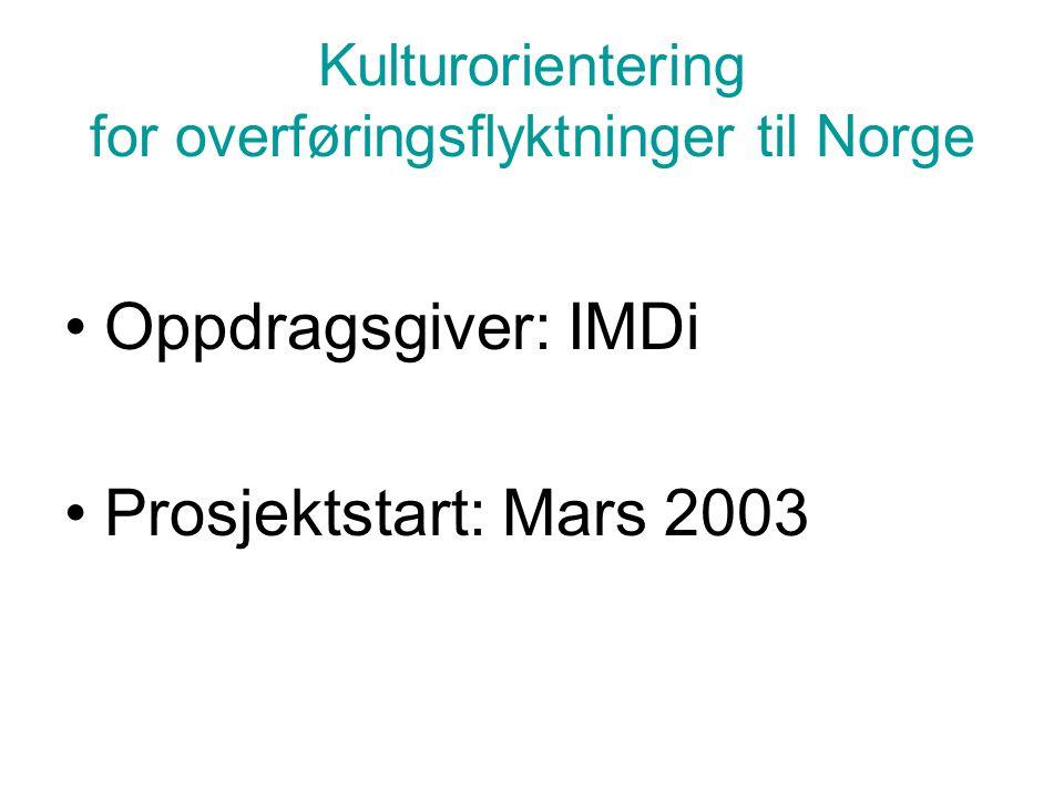 Kulturorientering for overføringsflyktninger til Norge •Oppdragsgiver: IMDi •Prosjektstart: Mars 2003