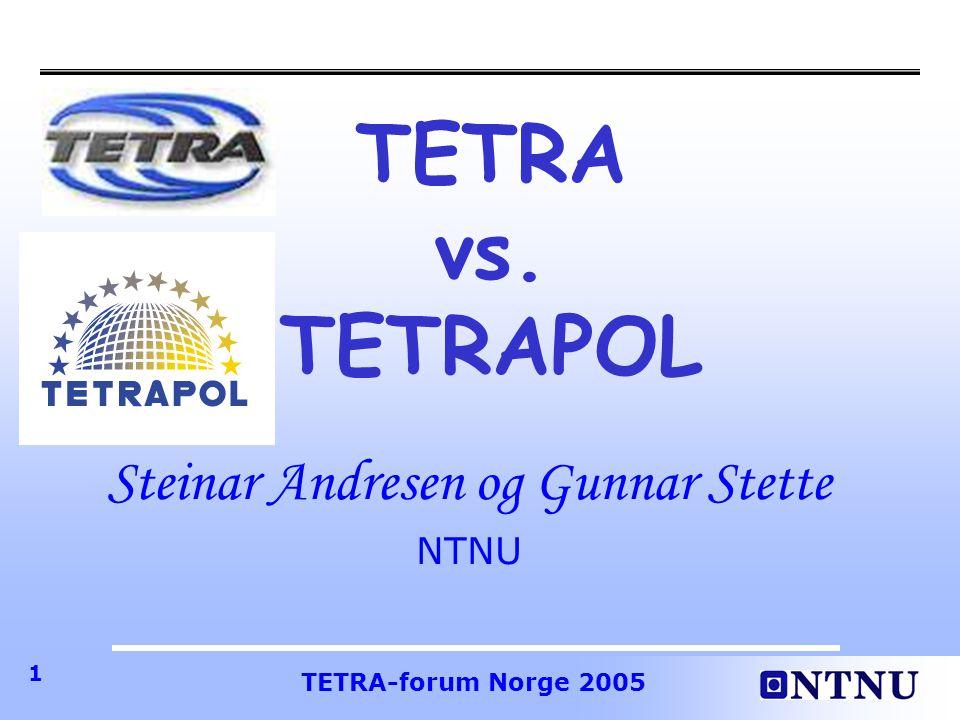 TETRA-forum Norge 2005 1 TETRA vs. TETRAPOL Steinar Andresen og Gunnar Stette NTNU