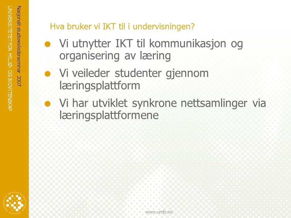 UNIVERSITETET FOR MILJØ- OG BIOVITENSKAP www.umb.no Nasjonalt studieveilederseminar 2007 Hva bruker vi IKT til i undervisningen.
