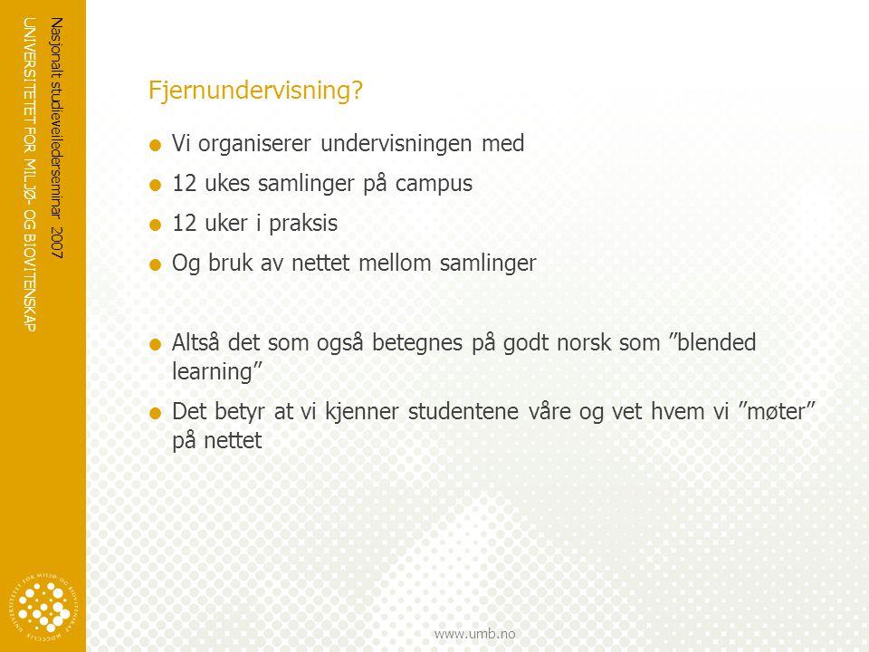 UNIVERSITETET FOR MILJØ- OG BIOVITENSKAP www.umb.no Nasjonalt studieveilederseminar 2007 Fjernundervisning.