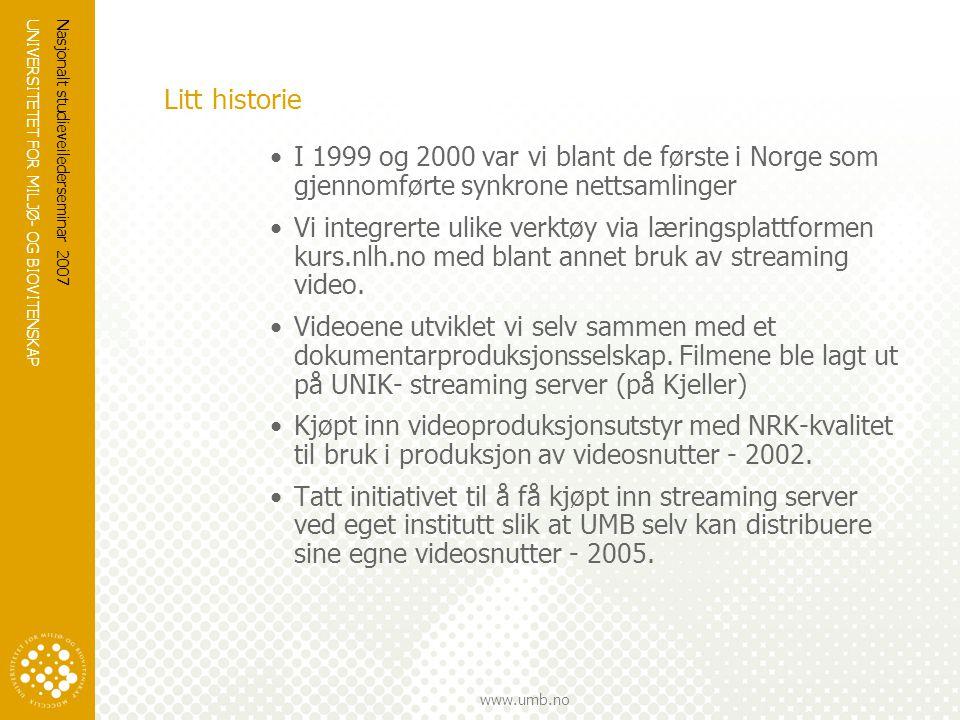 UNIVERSITETET FOR MILJØ- OG BIOVITENSKAP www.umb.no Nasjonalt studieveilederseminar 2007 Litt historie •I 1999 og 2000 var vi blant de første i Norge som gjennomførte synkrone nettsamlinger •Vi integrerte ulike verktøy via læringsplattformen kurs.nlh.no med blant annet bruk av streaming video.