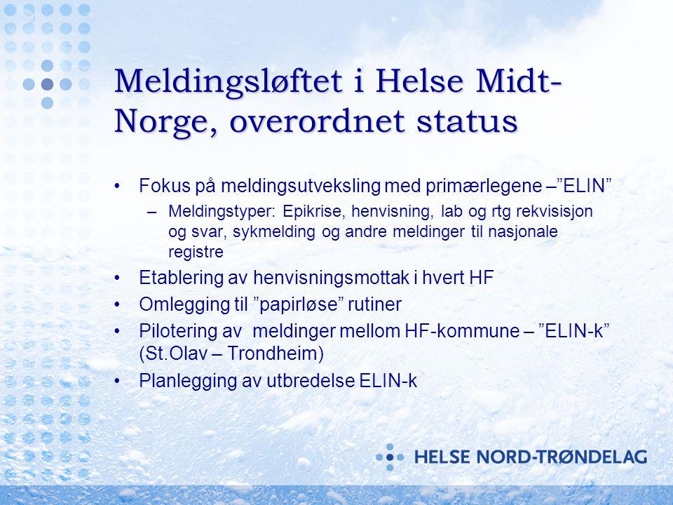 "Meldingsløftet i Helse Midt- Norge, overordnet status •Fokus på meldingsutveksling med primærlegene –""ELIN"" –Meldingstyper: Epikrise, henvisning, lab"