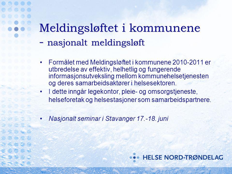 Meldingsløftet i kommunene - regionalt meldingsløft •Ivaretar kun HF – Kommune •Samordnet prosess i Helse Midt under regionalt meldingsløftprogram.