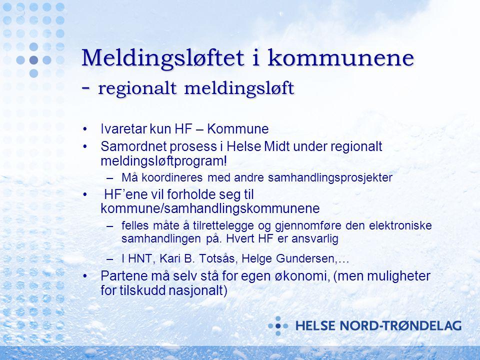 Meldingsløftet i kommunene - regionalt meldingsløft •Ivaretar kun HF – Kommune •Samordnet prosess i Helse Midt under regionalt meldingsløftprogram! –M