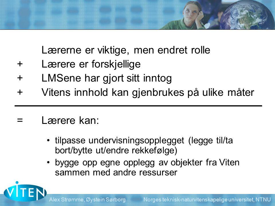 Alex Strømme, Øystein Sørborg Norges teknisk-naturvitenskapelige universitet, NTNU Lærerne er viktige, men endret rolle +Lærere er forskjellige +LMSen