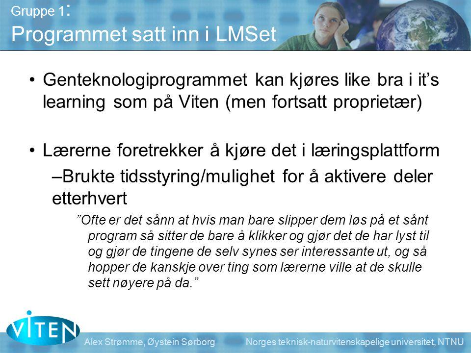 Alex Strømme, Øystein Sørborg Norges teknisk-naturvitenskapelige universitet, NTNU Gruppe 1 : Programmet satt inn i LMSet •Genteknologiprogrammet kan