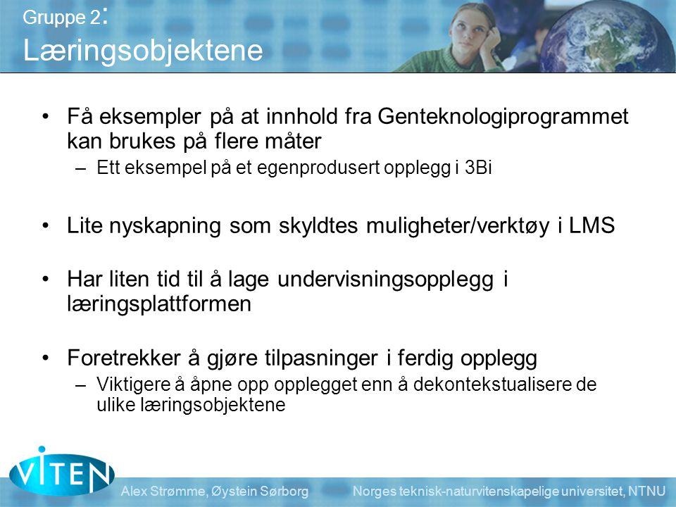 Alex Strømme, Øystein Sørborg Norges teknisk-naturvitenskapelige universitet, NTNU Gruppe 2 : Læringsobjektene •Få eksempler på at innhold fra Gentekn