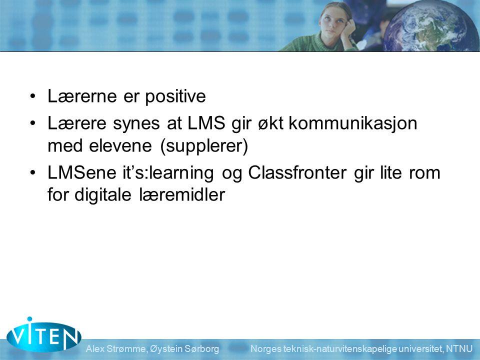 Alex Strømme, Øystein Sørborg Norges teknisk-naturvitenskapelige universitet, NTNU •Lærerne er positive •Lærere synes at LMS gir økt kommunikasjon med