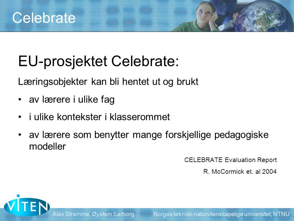 Alex Strømme, Øystein Sørborg Norges teknisk-naturvitenskapelige universitet, NTNU Celebrate EU-prosjektet Celebrate: Læringsobjekter kan bli hentet u