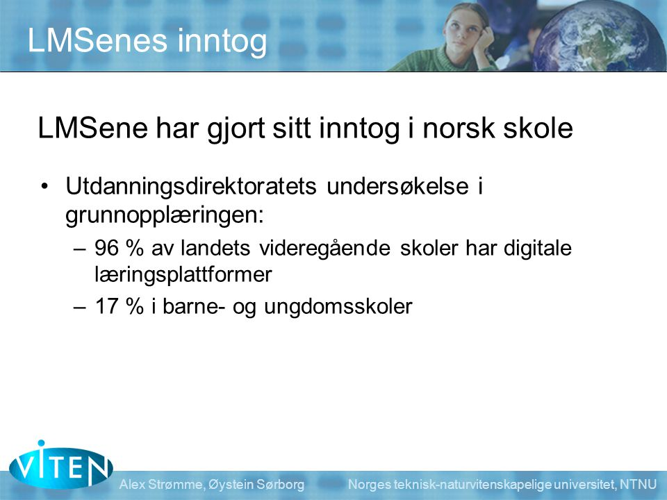Alex Strømme, Øystein Sørborg Norges teknisk-naturvitenskapelige universitet, NTNU •Utdanningsdirektoratets undersøkelse i grunnopplæringen: –96 % av