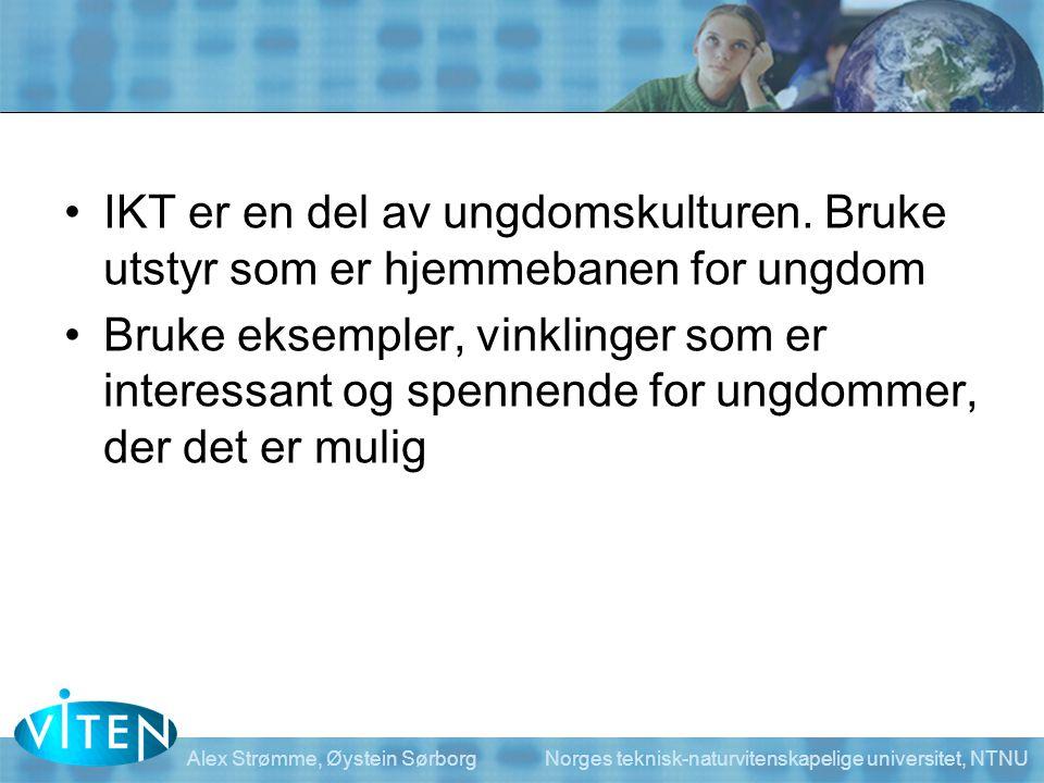 Alex Strømme, Øystein Sørborg Norges teknisk-naturvitenskapelige universitet, NTNU •IKT er en del av ungdomskulturen. Bruke utstyr som er hjemmebanen