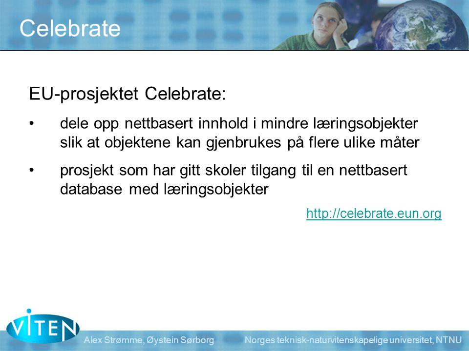 Alex Strømme, Øystein Sørborg Norges teknisk-naturvitenskapelige universitet, NTNU Celebrate EU-prosjektet Celebrate: •dele opp nettbasert innhold i m