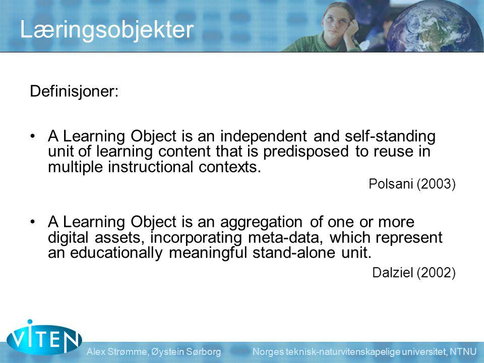 Alex Strømme, Øystein Sørborg Norges teknisk-naturvitenskapelige universitet, NTNU Læringsobjekter Definisjoner: •A Learning Object is an independent