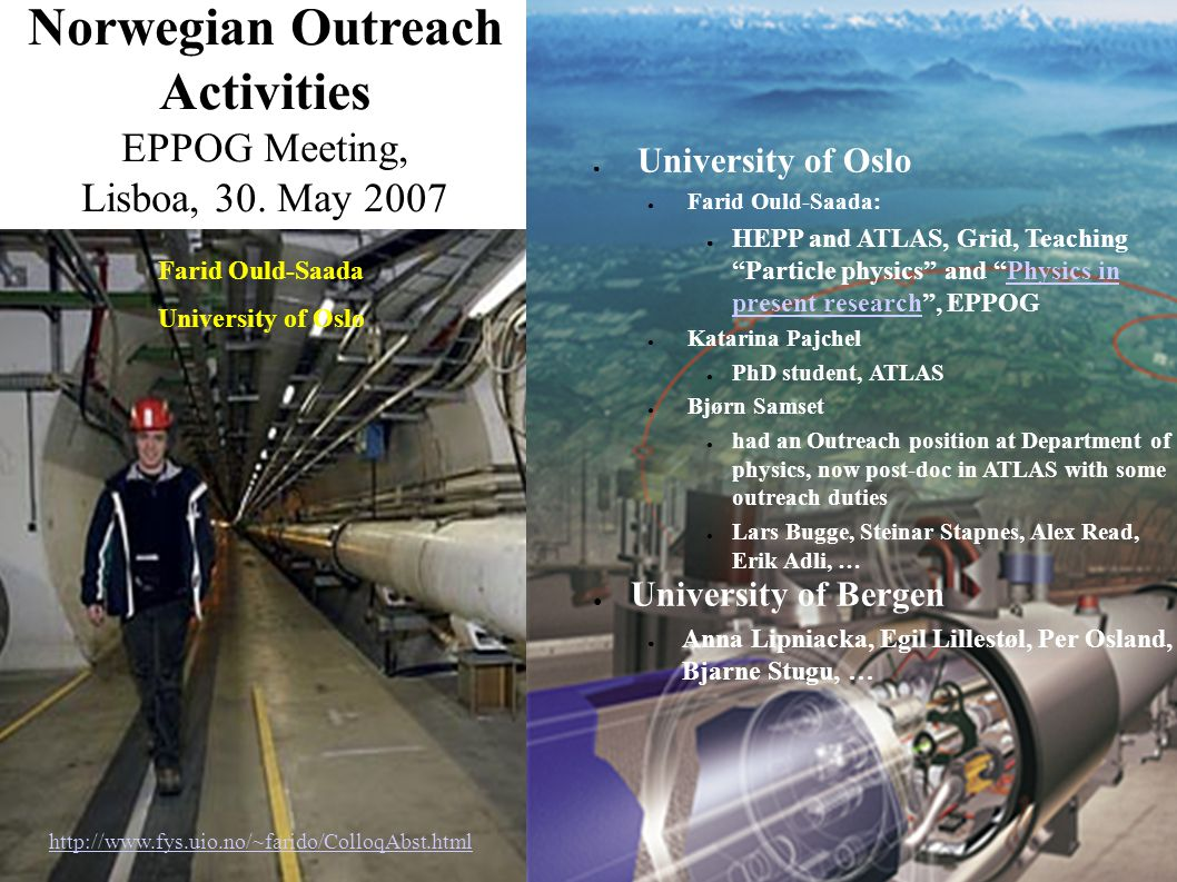 Norwegian Outreach Activities EPPOG Meeting, Lisboa, 30. May 2007 Farid Ould-Saada University of Oslo http://www.fys.uio.no/~farido/ColloqAbst.html ●
