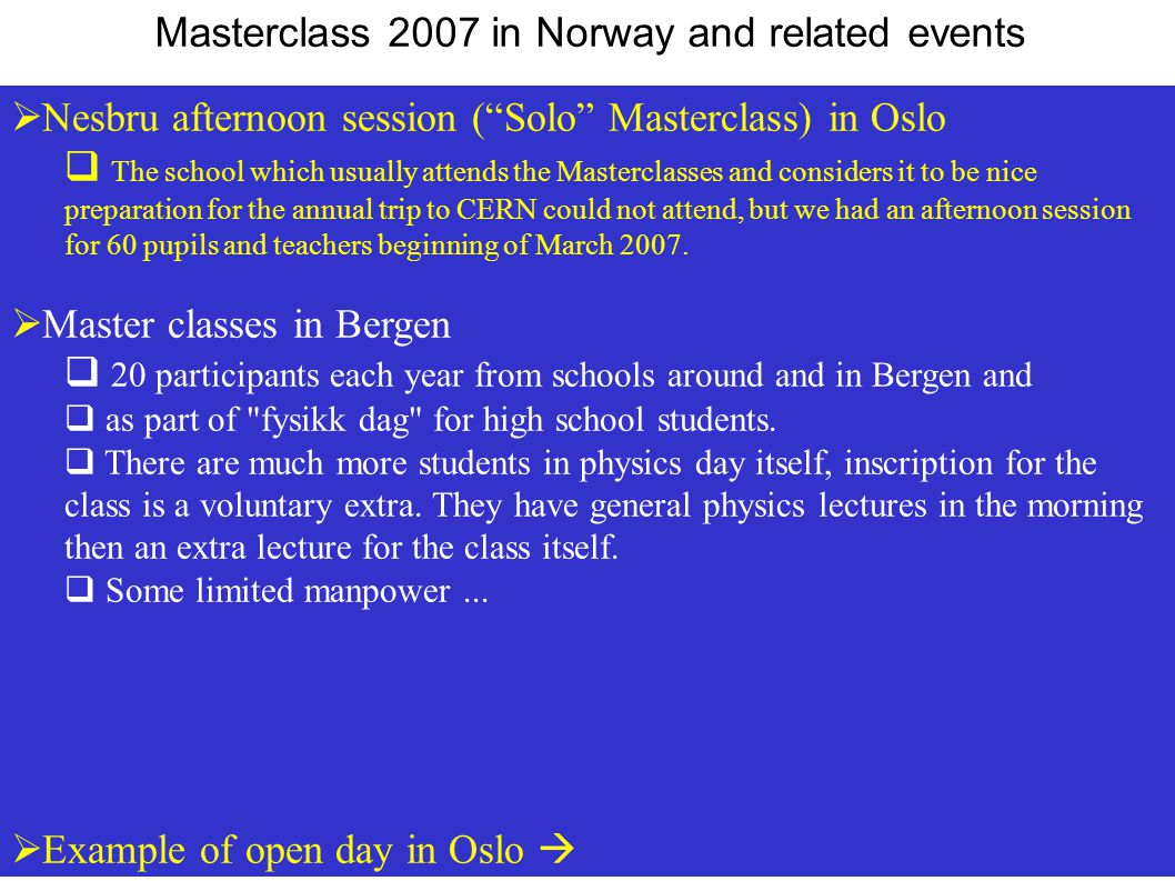  Nesbru afternoon session ( Solo Masterclass) in Oslo  The school which usually attends the Masterclasses and considers it to be nice preparation for the annual trip to CERN could not attend, but we had an afternoon session for 60 pupils and teachers beginning of March 2007.