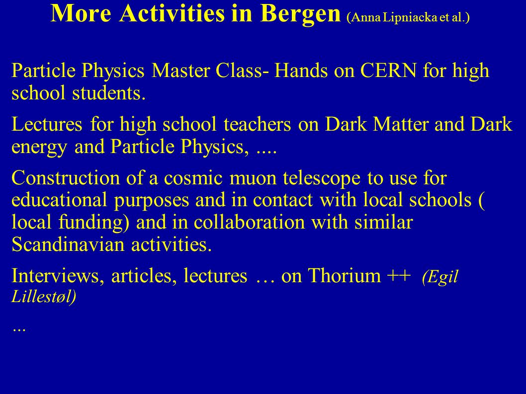 More Activities in Bergen (Anna Lipniacka et al.) ● Particle Physics Master Class- Hands on CERN for high school students. ● Lectures for high school