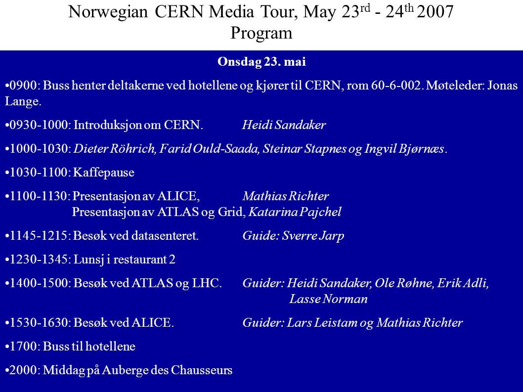 Onsdag 23. mai •0900: Buss henter deltakerne ved hotellene og kjører til CERN, rom 60-6-002.