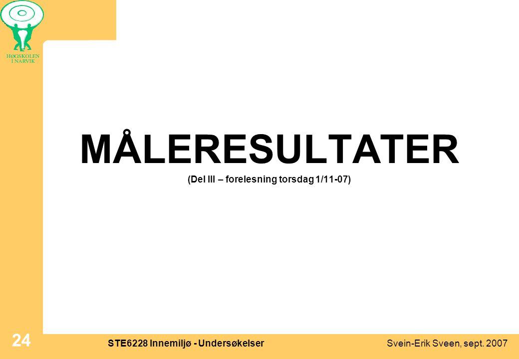 Svein-Erik Sveen, sept. 2007STE6228 Innemiljø - Undersøkelser 24 MÅLERESULTATER (Del III – forelesning torsdag 1/11-07)