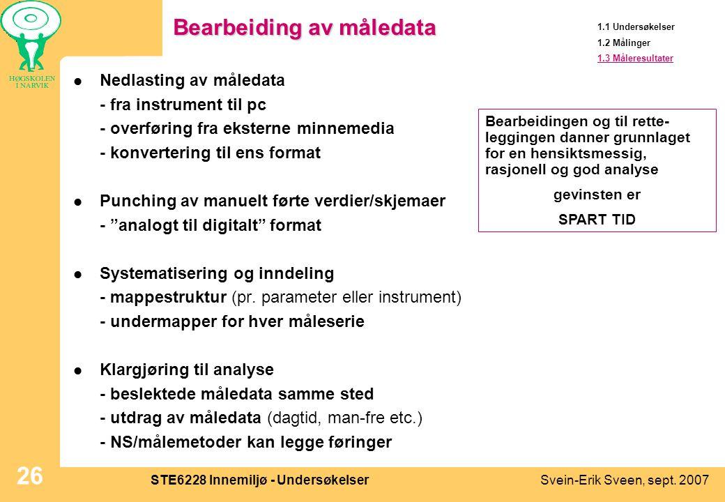 Svein-Erik Sveen, sept. 2007STE6228 Innemiljø - Undersøkelser 26 Bearbeiding av måledata  Nedlasting av måledata - fra instrument til pc - overføring