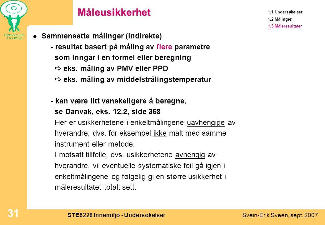 Svein-Erik Sveen, sept. 2007STE6228 Innemiljø - Undersøkelser 31Måleusikkerhet  Sammensatte målinger (indirekte) - resultat basert på måling av flere