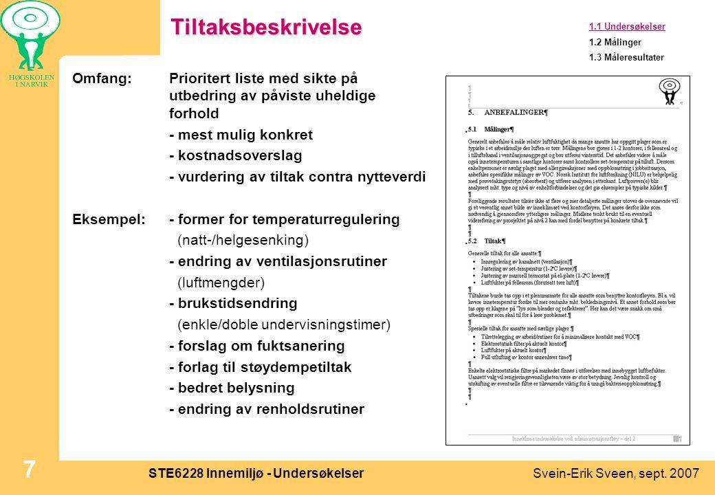 Svein-Erik Sveen, sept. 2007STE6228 Innemiljø - Undersøkelser 7Tiltaksbeskrivelse Omfang:Prioritert liste med sikte på utbedring av påviste uheldige f