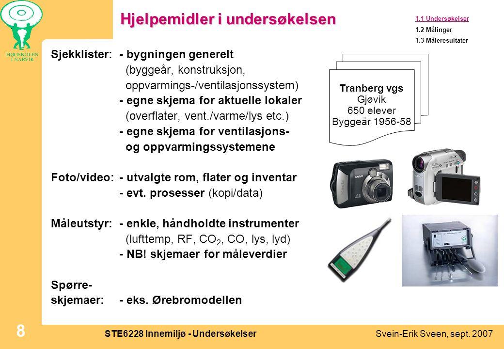Svein-Erik Sveen, sept. 2007STE6228 Innemiljø - Undersøkelser 8 Hjelpemidler i undersøkelsen Sjekklister:- bygningen generelt (byggeår, konstruksjon,