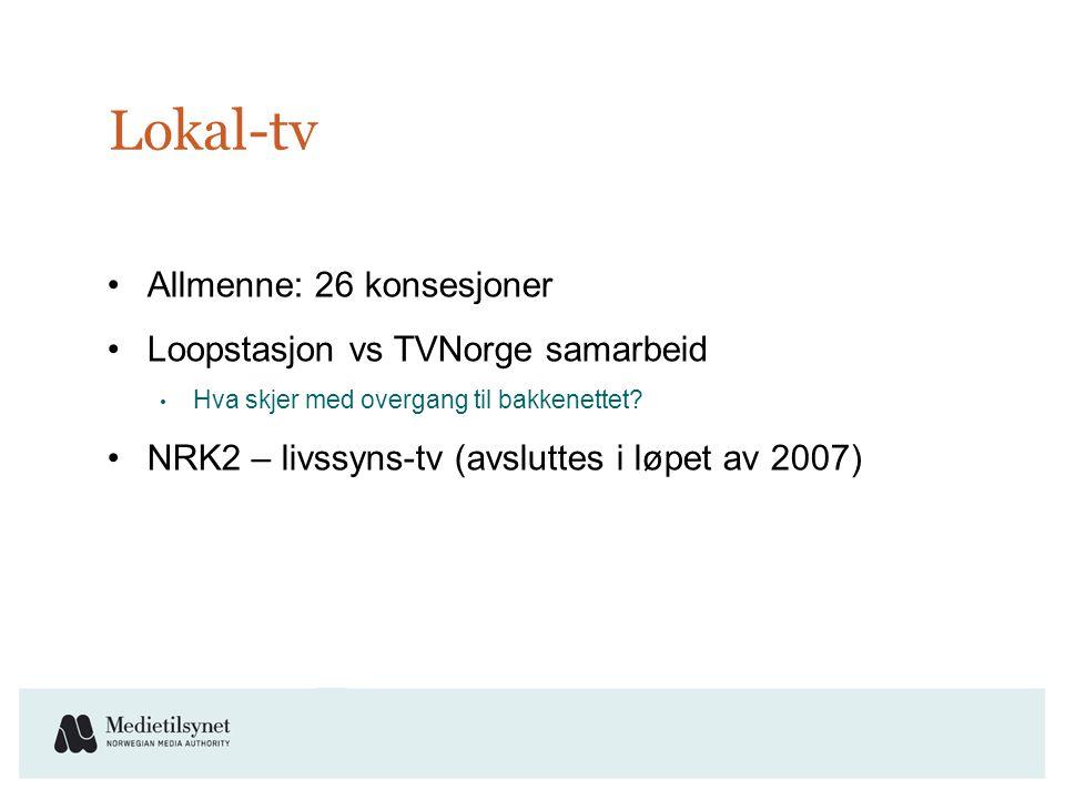 Lokal-tv •Allmenne: 26 konsesjoner •Loopstasjon vs TVNorge samarbeid • Hva skjer med overgang til bakkenettet.