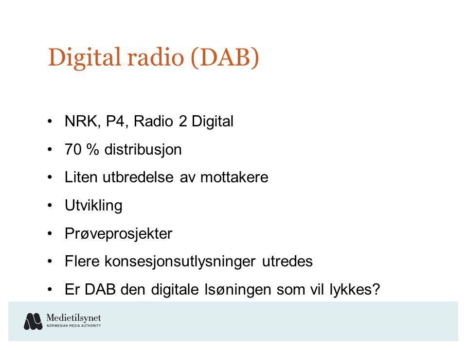 Digital radio (DAB) •NRK, P4, Radio 2 Digital •70 % distribusjon •Liten utbredelse av mottakere •Utvikling •Prøveprosjekter •Flere konsesjonsutlysninger utredes •Er DAB den digitale lsøningen som vil lykkes