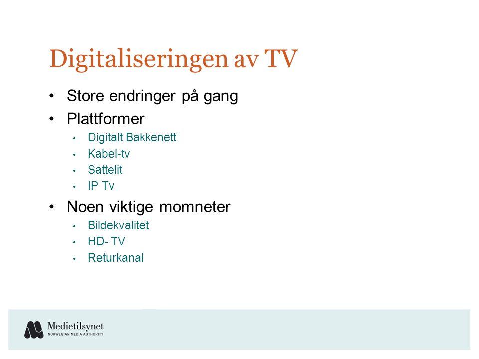 Digitaliseringen av TV •Store endringer på gang •Plattformer • Digitalt Bakkenett • Kabel-tv • Sattelit • IP Tv •Noen viktige momneter • Bildekvalitet • HD- TV • Returkanal