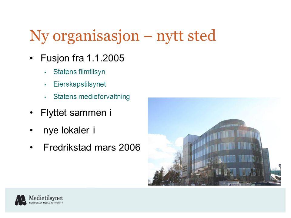Ny organisasjon – nytt sted •Fusjon fra 1.1.2005 • Statens filmtilsyn • Eierskapstilsynet • Statens medieforvaltning •Flyttet sammen i • nye lokaler i • Fredrikstad mars 2006
