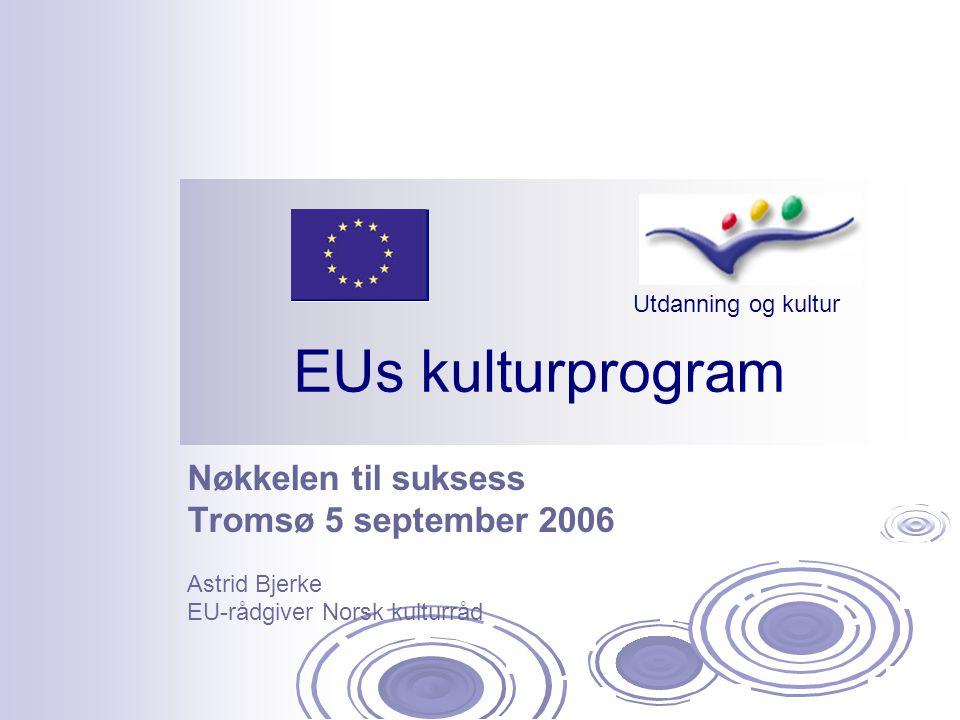 EUs kulturprogram Utdanning og kultur Nøkkelen til suksess Tromsø 5 september 2006 Astrid Bjerke EU-rådgiver Norsk kulturråd