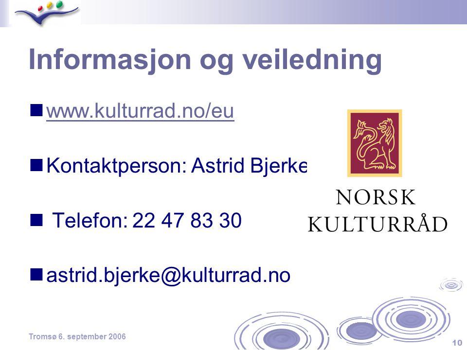 10 Tromsø 6. september 2006 Informasjon og veiledning  www.kulturrad.no/eu www.kulturrad.no/eu  Kontaktperson: Astrid Bjerke  Telefon: 22 47 83 30