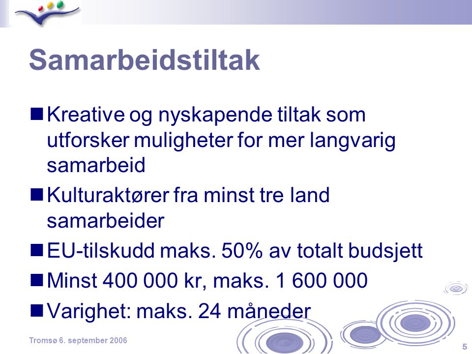 5 Tromsø 6. september 2006 Samarbeidstiltak  Kreative og nyskapende tiltak som utforsker muligheter for mer langvarig samarbeid  Kulturaktører fra m