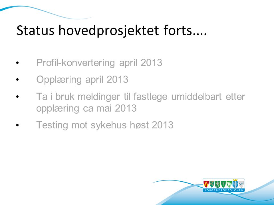 Status hovedprosjektet forts.... • Profil-konvertering april 2013 • Opplæring april 2013 • Ta i bruk meldinger til fastlege umiddelbart etter opplærin