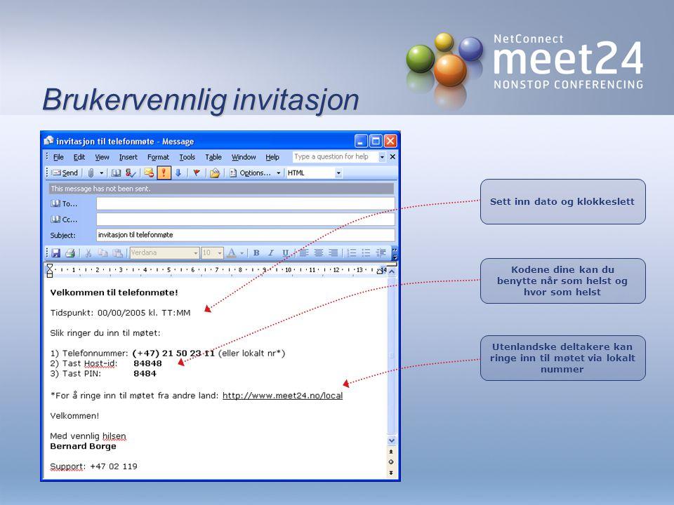 Brukervennlig invitasjon Sett inn dato og klokkeslett Kodene dine kan du benytte når som helst og hvor som helst Utenlandske deltakere kan ringe inn til møtet via lokalt nummer