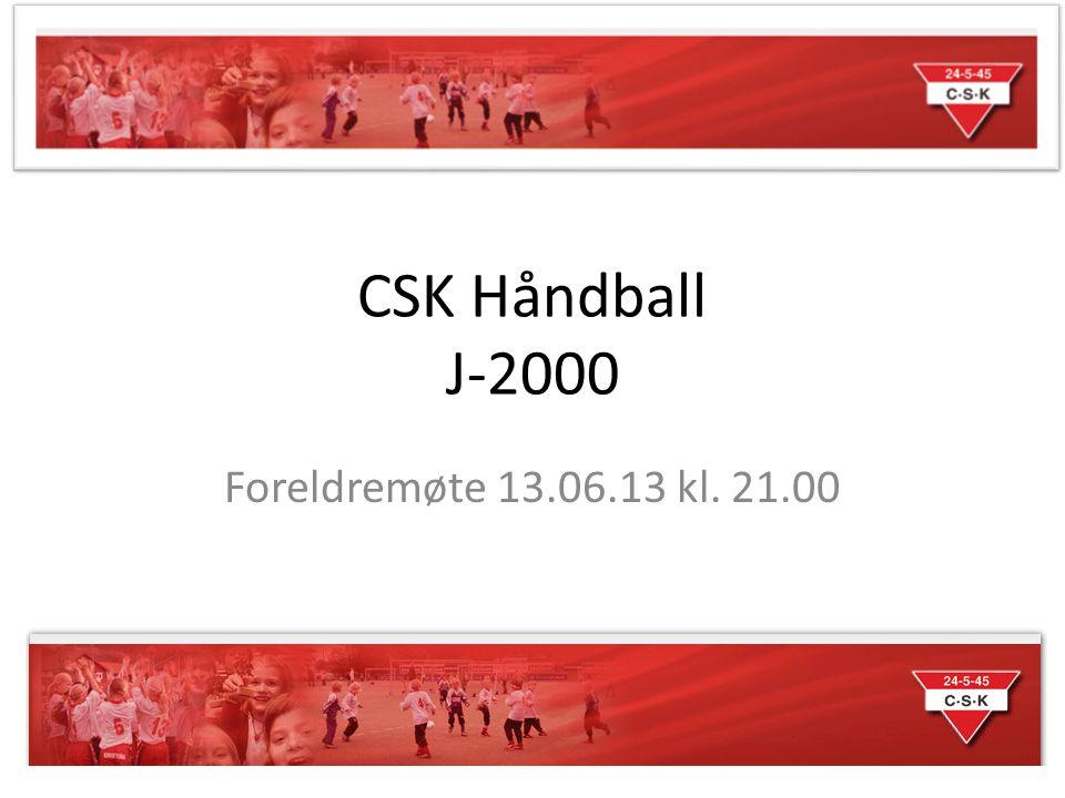 CSK Håndball J-2000 Foreldremøte 13.06.13 kl. 21.00