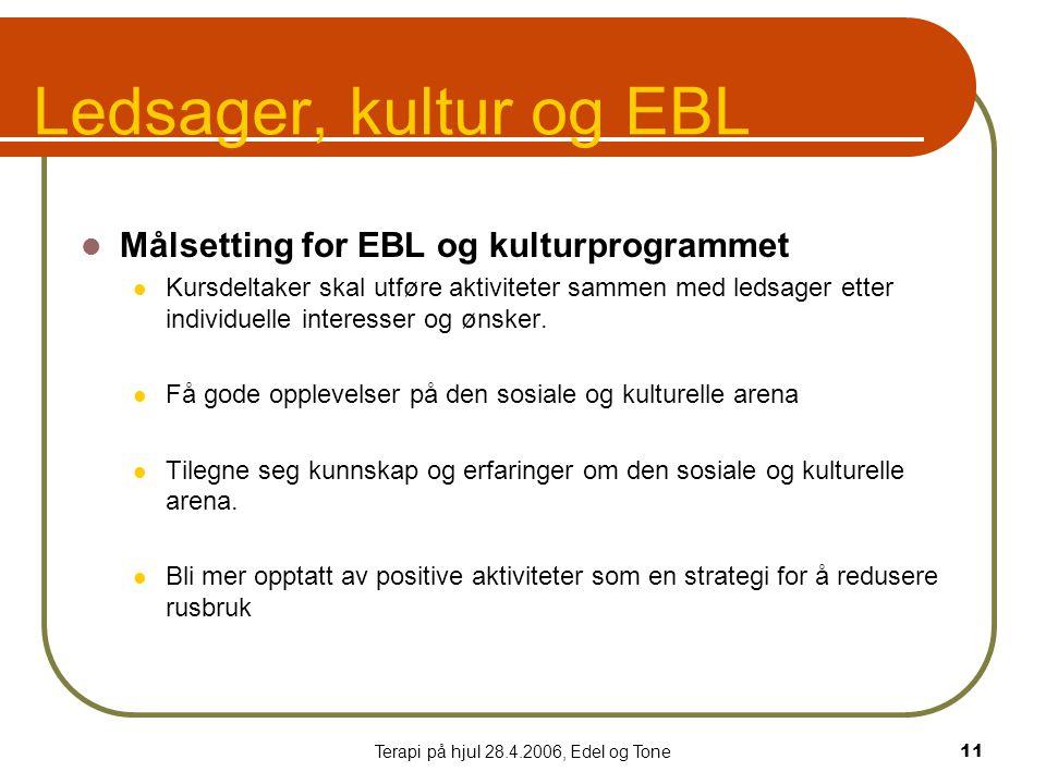 Terapi på hjul 28.4.2006, Edel og Tone11 Ledsager, kultur og EBL  Målsetting for EBL og kulturprogrammet  Kursdeltaker skal utføre aktiviteter sammen med ledsager etter individuelle interesser og ønsker.