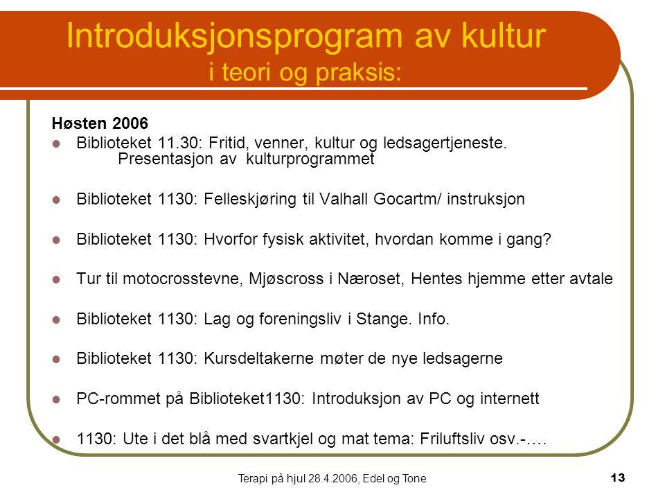 Terapi på hjul 28.4.2006, Edel og Tone13 Introduksjonsprogram av kultur i teori og praksis: Høsten 2006  Biblioteket 11.30: Fritid, venner, kultur og ledsagertjeneste.