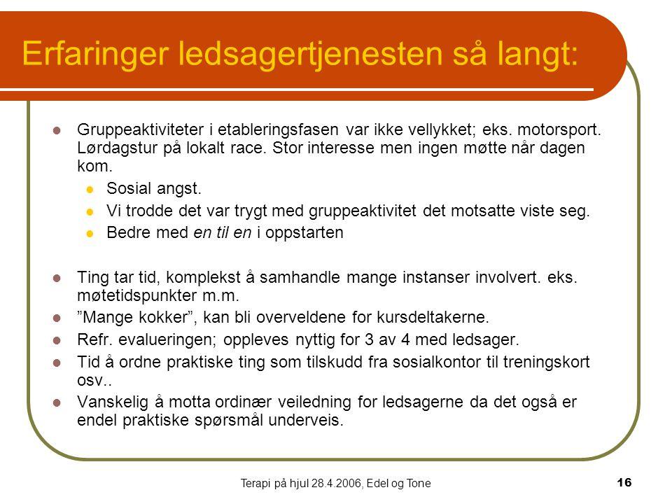Terapi på hjul 28.4.2006, Edel og Tone16 Erfaringer ledsagertjenesten så langt:  Gruppeaktiviteter i etableringsfasen var ikke vellykket; eks.