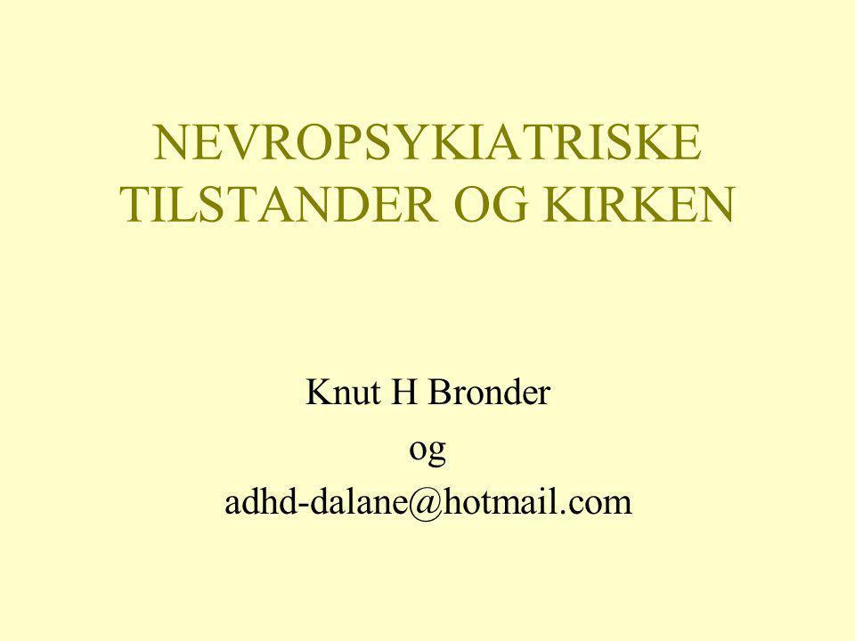NEVROPSYKIATRISKE TILSTANDER OG KIRKEN Knut H Bronder og adhd-dalane@hotmail.com