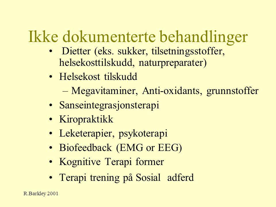R.Barkley 2001 Ikke dokumenterte behandlinger • Dietter (eks. sukker, tilsetningsstoffer, helsekosttilskudd, naturpreparater) •Helsekost tilskudd –Meg