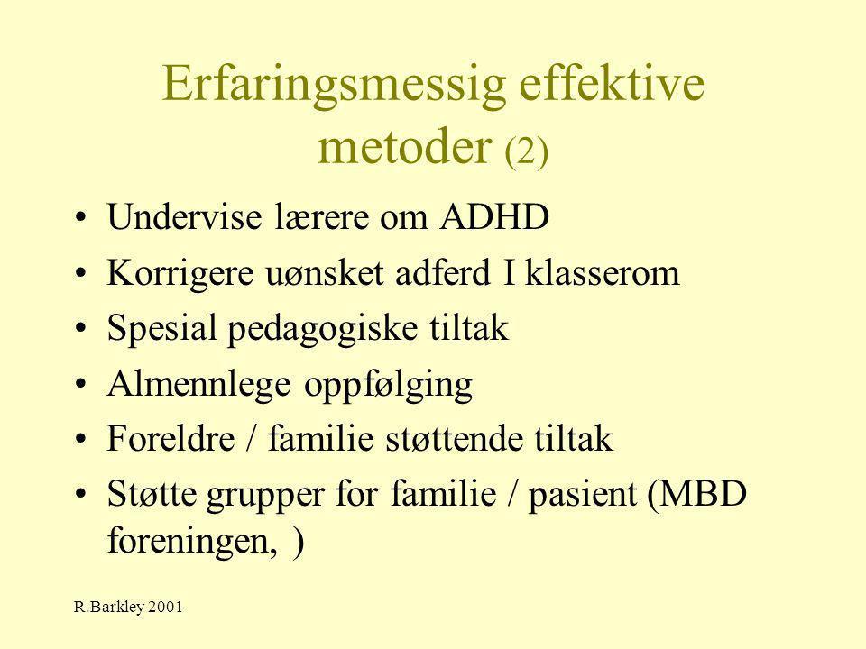 R.Barkley 2001 Erfaringsmessig effektive metoder (2) •Undervise lærere om ADHD •Korrigere uønsket adferd I klasserom •Spesial pedagogiske tiltak •Alme
