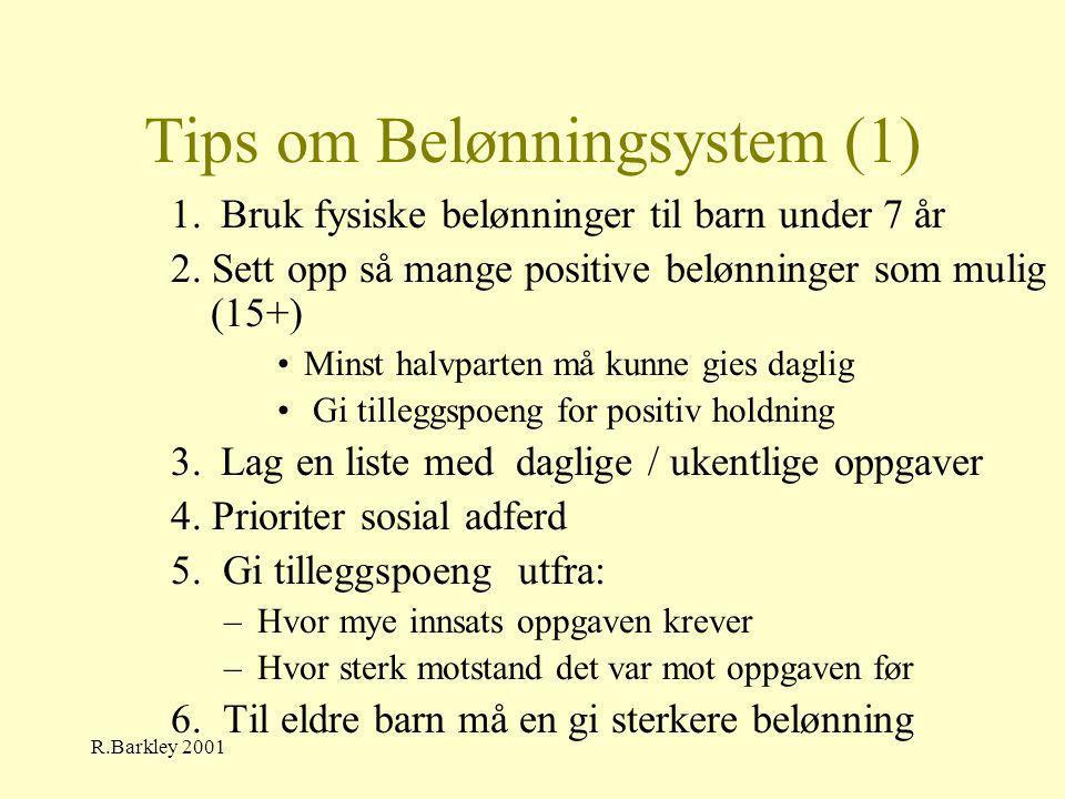 R.Barkley 2001 Tips om Belønningsystem (1) 1. Bruk fysiske belønninger til barn under 7 år 2. Sett opp så mange positive belønninger som mulig (15+) •