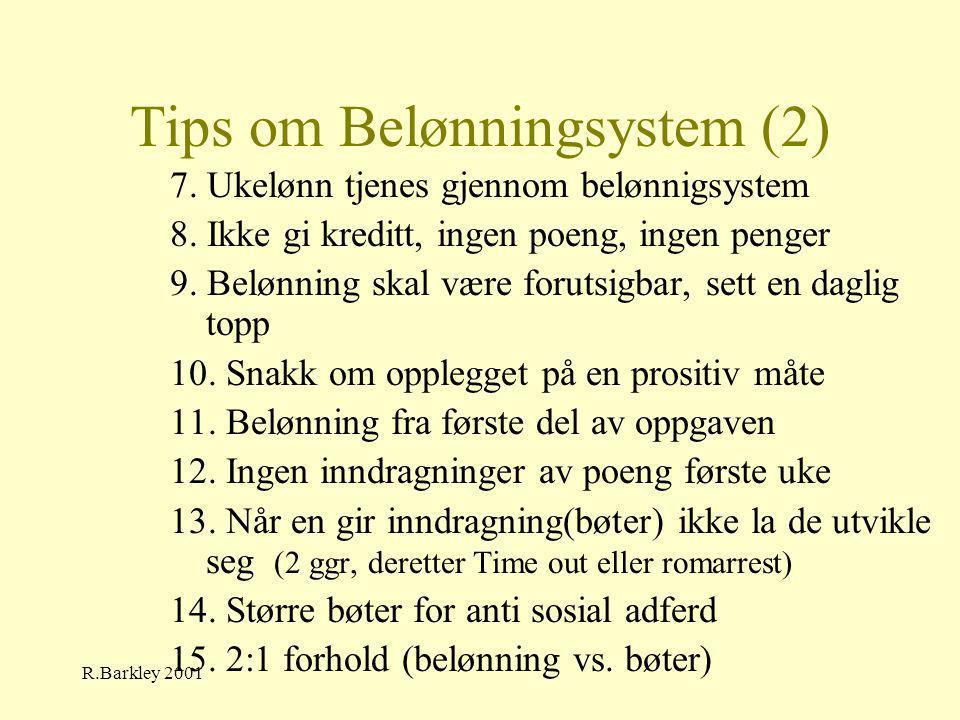 R.Barkley 2001 Tips om Belønningsystem (2) 7. Ukelønn tjenes gjennom belønnigsystem 8. Ikke gi kreditt, ingen poeng, ingen penger 9. Belønning skal væ